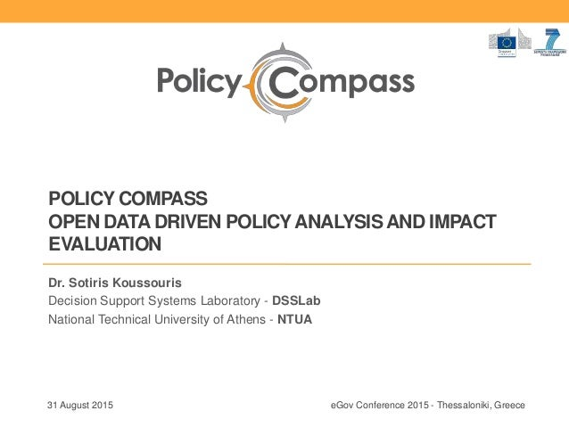 POLICY COMPASS OPEN DATA DRIVEN POLICYANALYSIS AND IMPACT EVALUATION Dr. Sotiris Koussouris Decision Support Systems Labor...