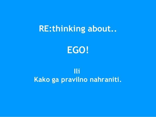 RE:thinking about.. EGO! Ili Kako ga pravilno nahraniti.