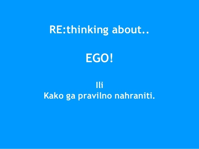 RE:thinking about.. EGO! Ili Kako ga pravilno nahraniti.