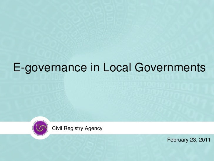 E-governance in Local Governments      Civil Registry Agency                              February 23, 2011