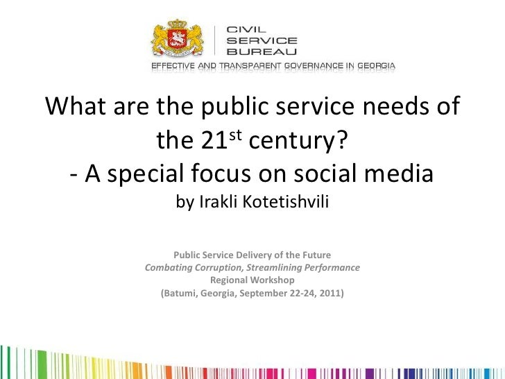 What are the public service needs of         the 21st century? - A special focus on social media              by Irakli Ko...