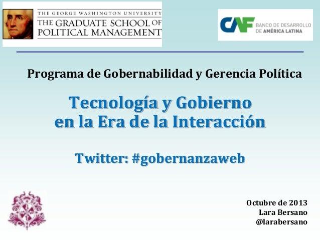 Programa de Gobernabilidad y Gerencia Política  Tecnología y Gobierno en la Era de la Interacción Twitter: #gobernanzaweb ...