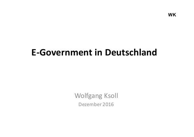 WK E-Government in Deutschland Wolfgang Ksoll Dezember 2016