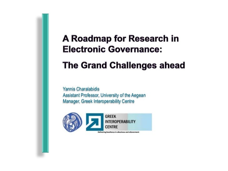 A Roadmap for Research in Electronic Governance: <br />The Grand Challenges ahead<br />YannisCharalabidis<br />Assistant P...