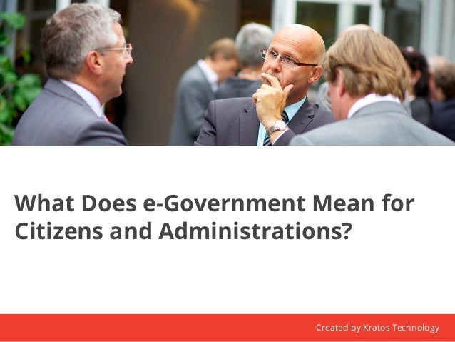 What Does e-Government Mean for  Citizens and Administrations?  Created by Kratos Technology