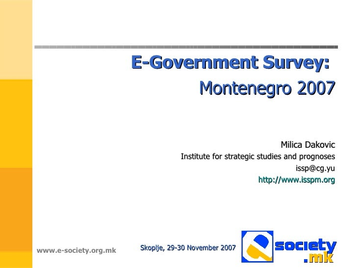 <ul><li>E-Government Survey:   </li></ul><ul><li>Montenegro 2007 </li></ul><ul><li>Milica Dakovic </li></ul><ul><li>Instit...