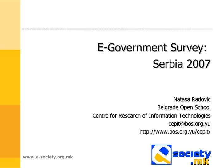 <ul><li>E-Government Survey:  </li></ul><ul><li>Serbia 2007 </li></ul><ul><li>Natasa Radovic </li></ul><ul><li>Belgrade Op...