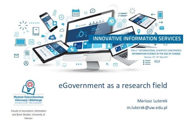 eGovernment as a research field Mariusz Luterek m.luterek@uw.edu.pl