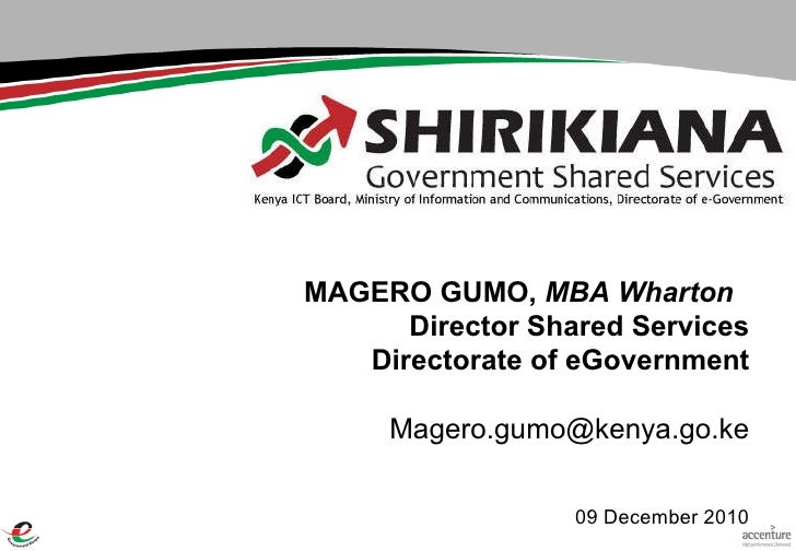 MAGERO GUMO,  MBA Wharton  Director Shared Services Directorate of eGovernment [email_address] 09 December 2010