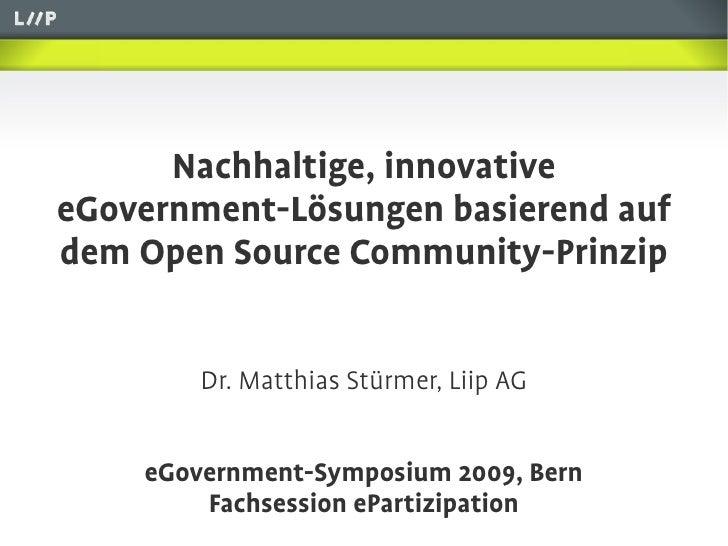 Nachhaltige, innovative eGovernment-Lösungen basierend auf dem Open Source Community-Prinzip           Dr. Matthias Stürme...