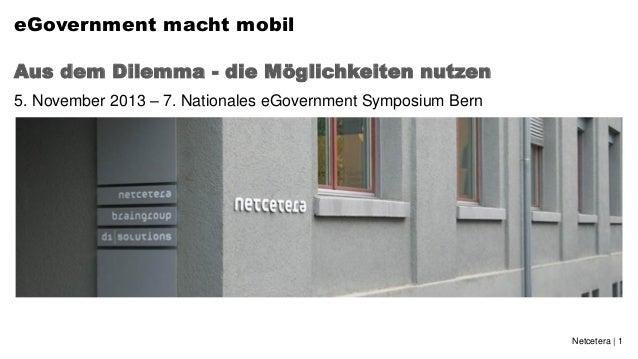 eGovernment macht mobil Aus dem Dilemma - die Möglichkeiten nutzen 5. November 2013 – 7. Nationales eGovernment Symposium ...
