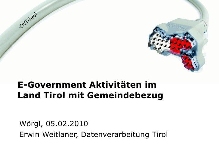 E-Government Aktivitäten im  Land Tirol mit Gemeindebezug Wörgl, 05.02.2010 Erwin Weitlaner, Datenverarbeitung Tirol