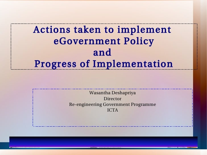 Actions taken to implement    eGovernment Policy            andProgress of Implementation              Wasantha Deshapriya...