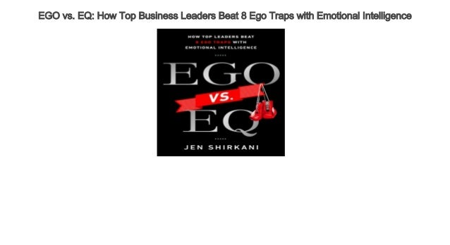EGO vs  EQ How Top Business Leaders Beat 8 Ego Traps with