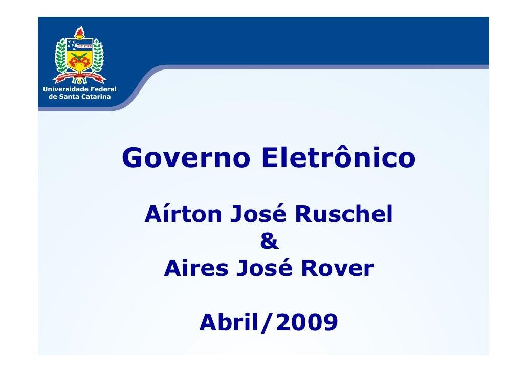 Governo Eletrônico   Aírton José Ruschel           &   Aires José Rover       Abril/2009