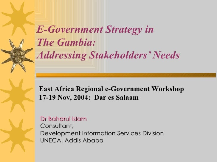 E-Government Strategy in  The Gambia:  Addressing Stakeholders' Needs Dr Baharul Islam Consultant,  Development Informatio...