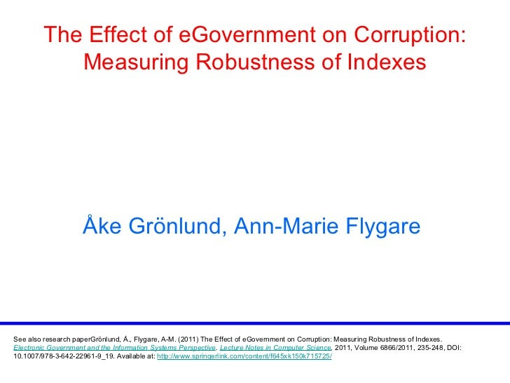 The Effect of eGovernment on Corruption: Measuring Robustness of Indexes Å ke Gr ö nlund, Ann-Marie Flygare   See also res...