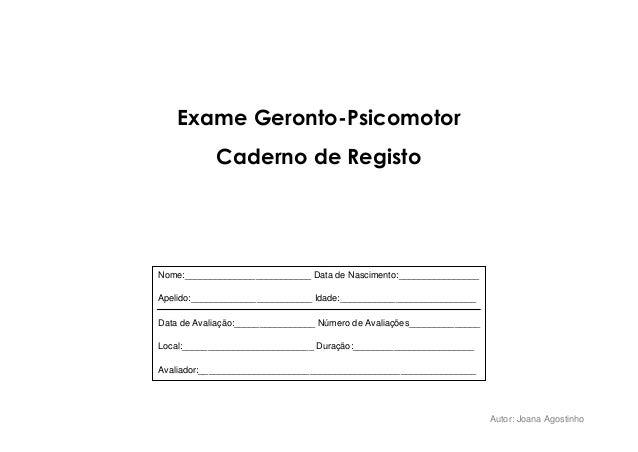 Autor: Joana Agostinho Exame Geronto-Psicomotor Caderno de Registo Nome:_________________________ Data de Nascimento:_____...