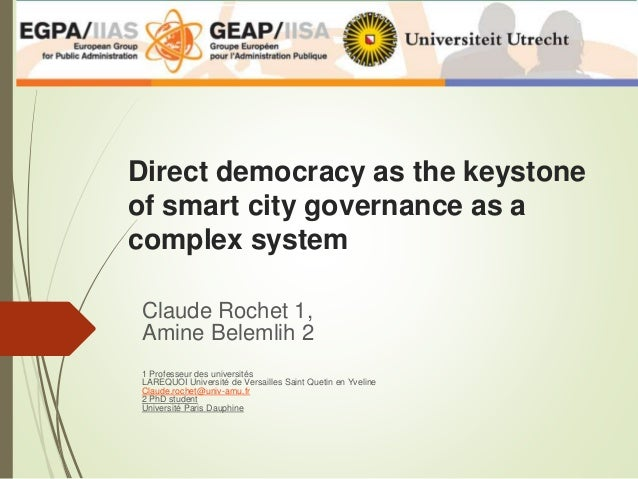 Direct democracy as the keystone of smart city governance as a complex system Claude Rochet 1, Amine Belemlih 2 1 Professe...