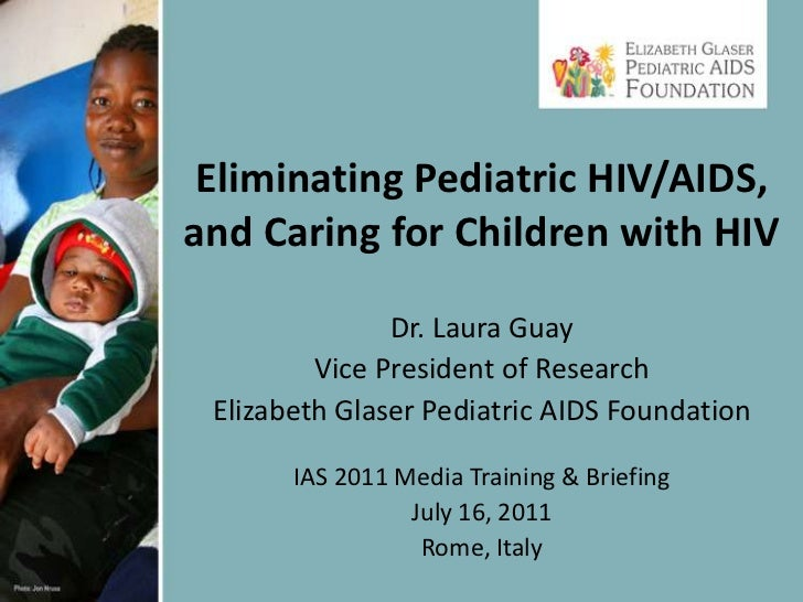 Eliminating Pediatric HIV/AIDS, and Caring for Children with HIV<br />Dr. Laura Guay<br />Vice President of Research<br />...