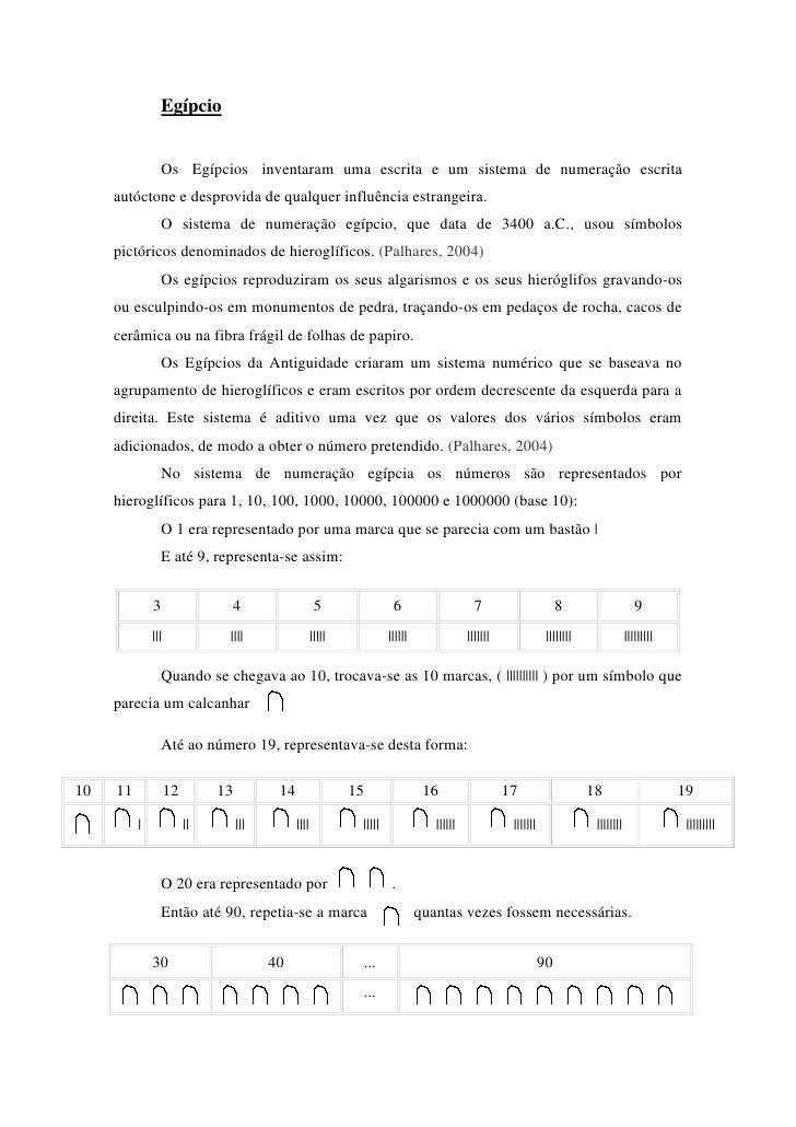 Egípcio<br />Os Egípcios inventaram uma escrita e um sistema de numeração escrita autóctone e desprovida de qualquer inf...