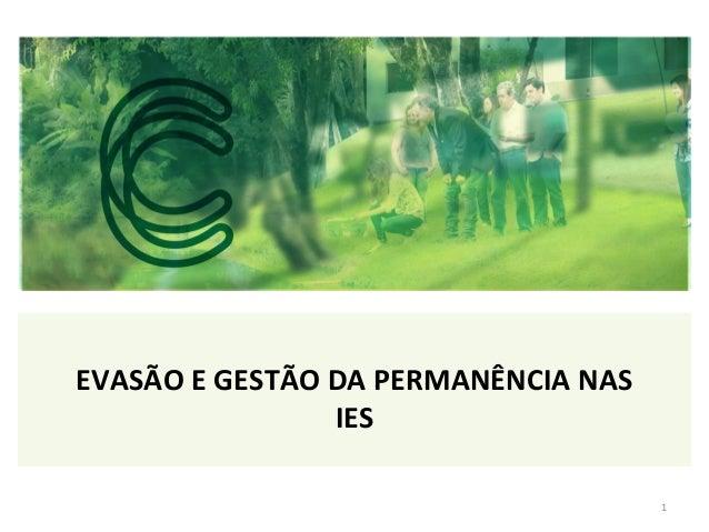 EVASÃO E GESTÃO DA PERMANÊNCIA NAS IES 1