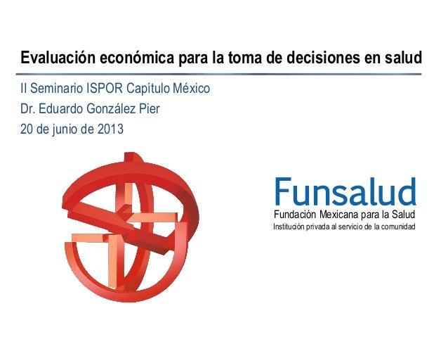 Fundación Mexicana para la Salud Institución privada al servicio de la comunidad Funsalud Evaluación económica para la tom...