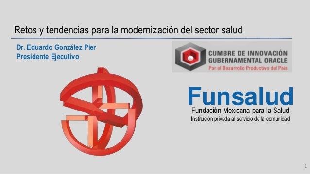 Fundación Mexicana para la Salud Institución privada al servicio de la comunidad Funsalud Retos y tendencias para la moder...