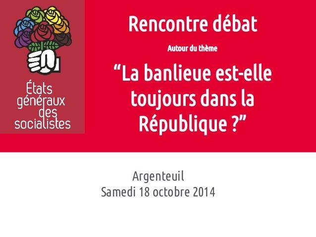 """Rencontre débat  Autour du thème  """"La banlieue est-elle  toujours dans la  République ?""""  Argenteuil  Samedi 18 octobre 20..."""
