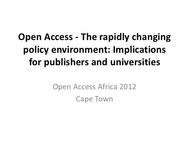Open Access - The rapidly changing policy environment: Implications  for publishers and universities       Open Access Afr...