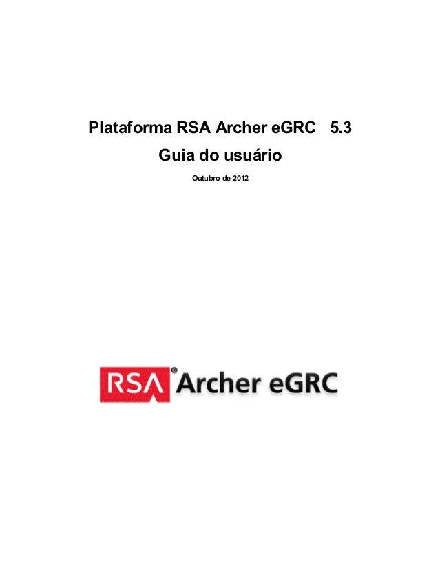 Plataforma RSA Archer eGRC 5.3 Guia do usuário Outubro de 2012