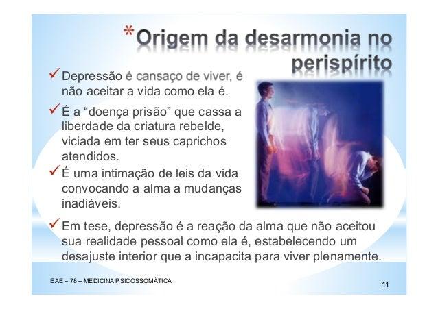 """Depressão é cansaço de viver, é não aceitar a vida como ela é. EAE – 78 – MEDICINA PSICOSSOMÁTICA 11 * É a """"doença prisão""""..."""