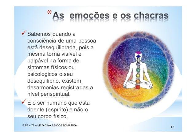 * EAE – 78 – MEDICINA PSICOSSOMÁTICA 13 Sabemos quando a consciência de uma pessoa está desequilibrada, pois a mesma torna...