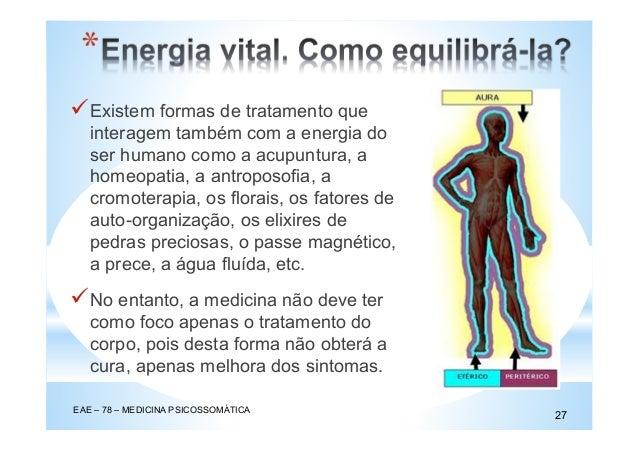 Existem formas de tratamento que interagem também com a energia do ser humano como a acupuntura, a homeopatia, a antroposo...