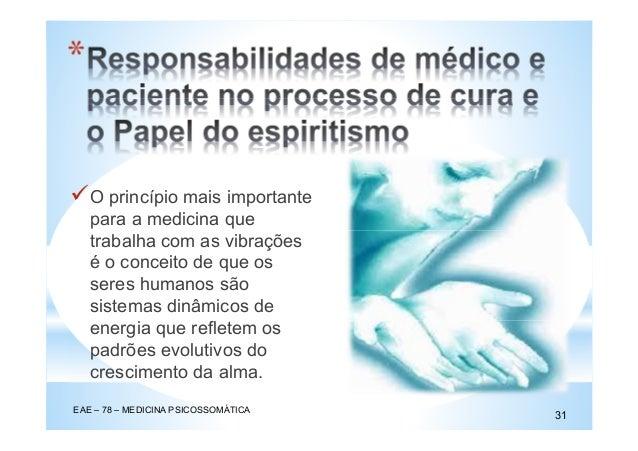 * EAE – 78 – MEDICINA PSICOSSOMÁTICA 31 O princípio mais importante para a medicina que trabalha com as vibrações é o conc...