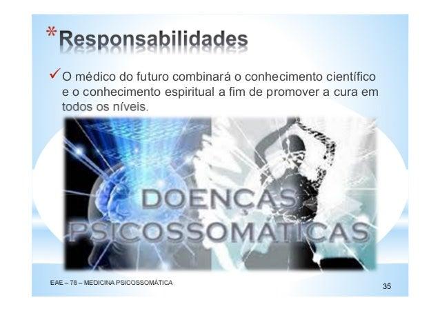 O médico do futuro combinará o conhecimento científico e o conhecimento espiritual a fim de promover a cura em todos os ní...
