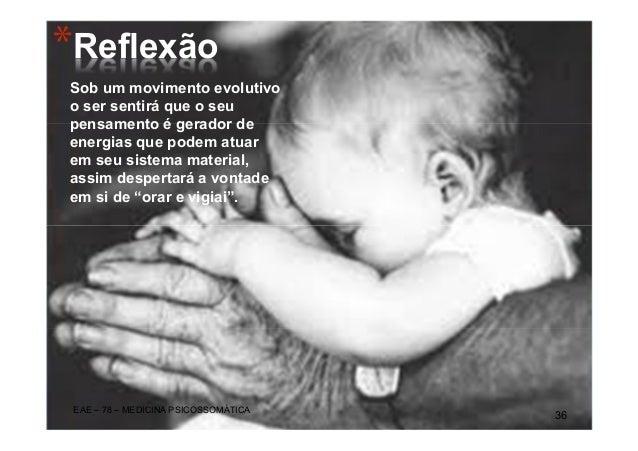 *Reflexão Sob um movimento evolutivo o ser sentirá que o seu pensamento é gerador de energias que podem atuar em seu siste...