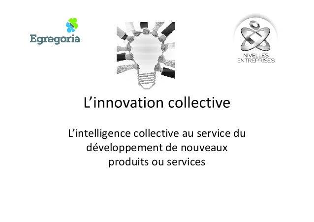 L'intelligence collective au service duL'intelligence collective au service du développement de nouveaux produits ou servi...