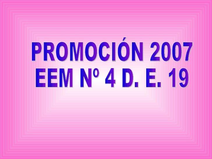 PROMOCIÓN 2007 EEM Nº 4 D. E. 19