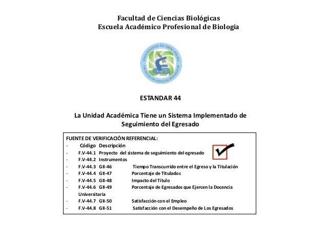 FUENTE DE VERIFICACIÓN REFERENCIAL: - Código Descripción - F.V-44.1 Proyecto del sistema de seguimiento del egresado - F.V...