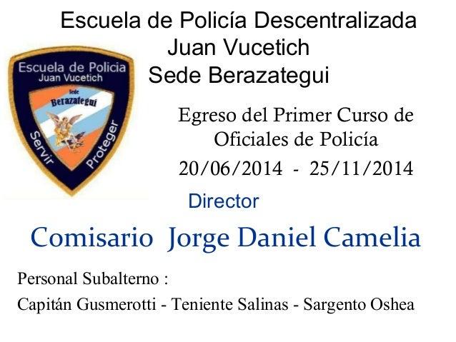 Escuela de Policía Descentralizada Juan Vucetich Sede Berazategui Egreso del Primer Curso de Oficiales de Policía 20/06/20...