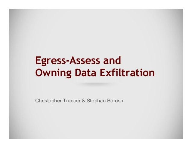 Egress-Assess and Owning Data Exfiltration Christopher Truncer & Stephan Borosh