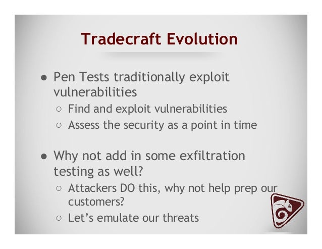Tradecraft Evolution ● Pen Tests traditionally exploit vulnerabilities ○ Find and exploit vulnerabilities ○ Assess the ...