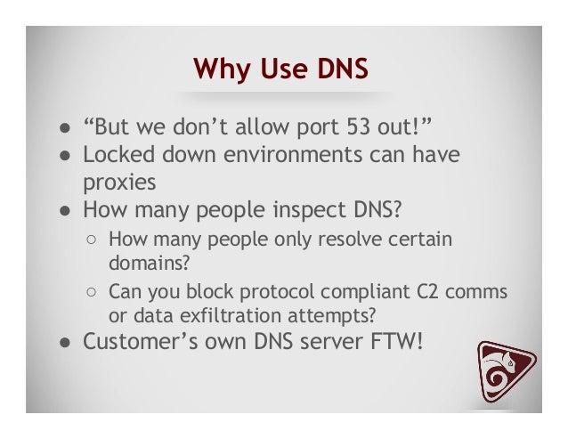 DNS (Resolved) ● Resolves local system's nameserver ● Send request to system/network nameserver ○ <base64encodeddata>.s...