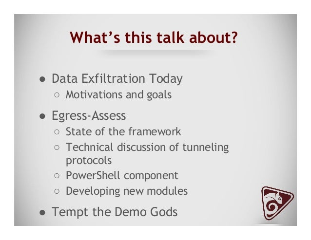 What's this talk about? ● Data Exfiltration Today ○ Motivations and goals ● Egress-Assess ○ State of the framework ○ ...