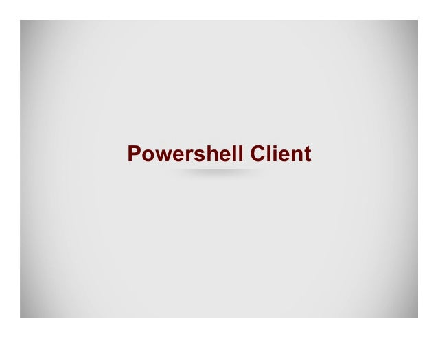 PowerShell all the things ● Same client modules as Python client ● Simulate attackers from Windows systems ● Domain pro...