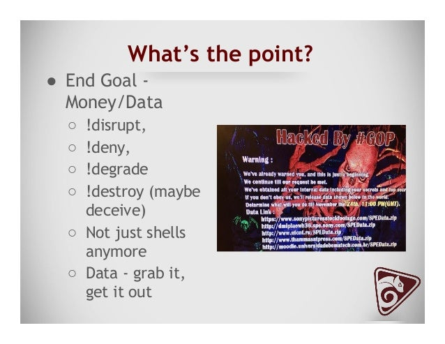 What's the point? ● End Goal - Money/Data ○ !disrupt, ○ !deny, ○ !degrade ○ !destroy (maybe deceive) ○ Not just shel...