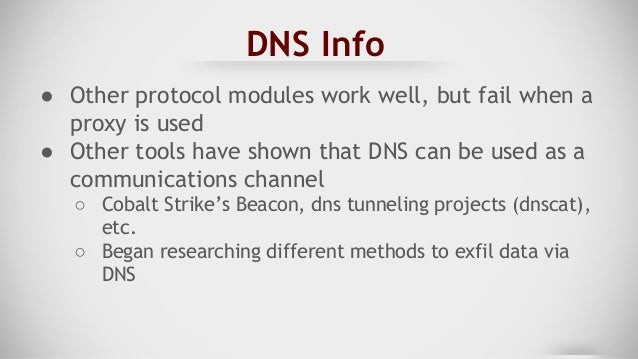 Why Use DNS ● Locked down environments can have proxies ● How many people inspect DNS? ○ How many people only resolve cert...