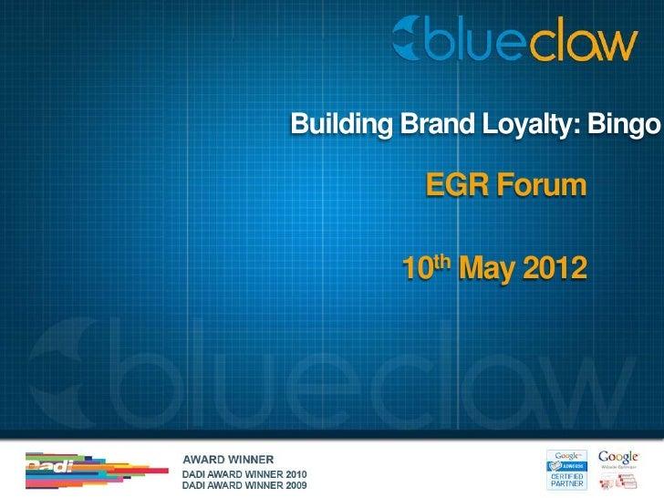 Building Brand Loyalty: Bingo          EGR Forum        10th May 2012